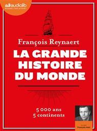 La grande histoire du monde : 5000 ans, 5 continents / François Reynaert   Reynaert, François