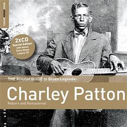 The rough guide to Blues Legends : Charley Patton : reborn and remastered. Delta Blues Legacy / Charley Patton, chant, guit.   Patton, Charley. Chanteur. Guitare