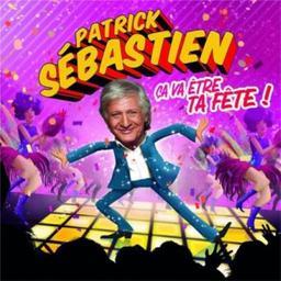Ca va être ta fête ! / Patrick Sébastien, aut., comp., chant   Sébastien, Patrick. Parolier. Compositeur. Chanteur