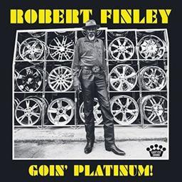 Goin' platinum ! / Robert Finley, chant | Finley, Robert. Chanteur