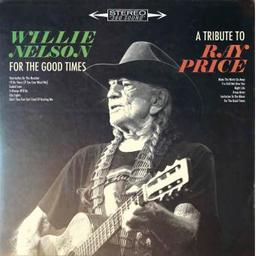 For the good times : A tribute to Ray Price / Willie Nelson, chant, guit. | Nelson, Willie. Chanteur. Guitare