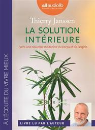 La solution intérieure : vers une nouvelle médecine du corps et de l'esprit / Thierry Janssen | Janssen, Thierry