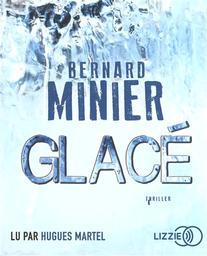 Glacé / Bernard Minier | Minier, Bernard
