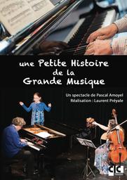 Une petite histoire de la grande musique / Laurent Préyale, réal. | Préyale, Laurent . Metteur en scène ou réalisateur