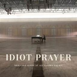 Idiot prayer : Nick Cave alone at Alexandra Palace / Nick Cave, aut., comp., chant | Cave, Nick. Parolier. Compositeur. Chanteur. Piano