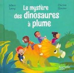 Le mystère des dinosaures à plume / Marc Levy   Levy, Marc