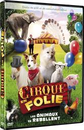 Cirque en folie : Les animaux se rebellent / Demetrius Navarro, réal. | Navarro, Demetrius . Metteur en scène ou réalisateur