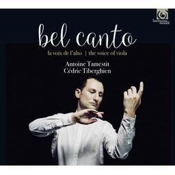 Bel canto : la voix de l'alto / Antoine Tamestit, alto | Tamestit, Antoine. Alto